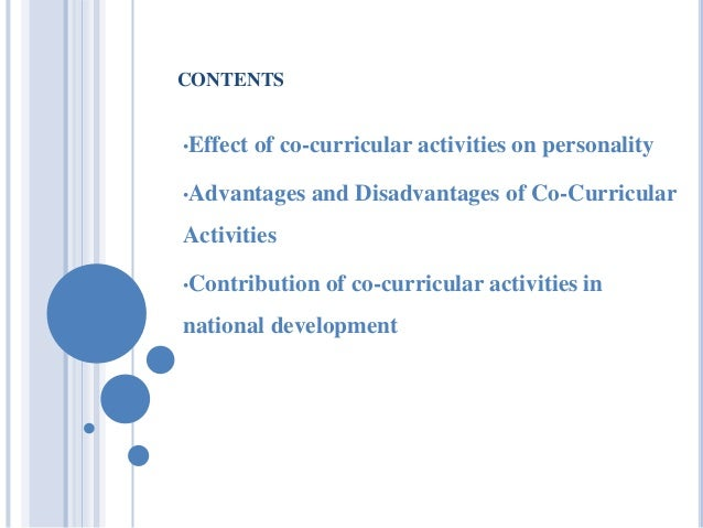 disadvantages of co curricular activities Some of the most debated issues are the pros and cons of extracurricular activities 3 pros of extracurricular activities here are the reasons why extracurricular activities are an advantage to students 1 these activities allow students to explore their own interests.