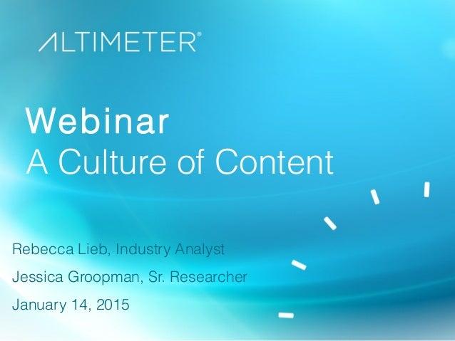 Webinar A Culture of Content Rebecca Lieb, Industry Analyst Jessica Groopman, Sr. Researcher January 14, 2015