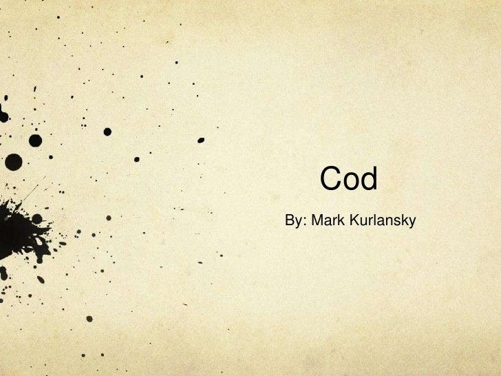 Cod<br />By: Mark Kurlansky<br />
