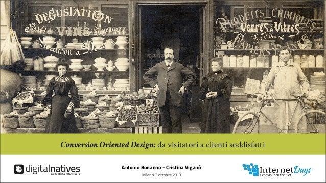InternetDays3ottobre2013 Conversion Oriented Design: da visitatori a clienti soddisfatti Antonio Bonanno - Cristina Viganò...