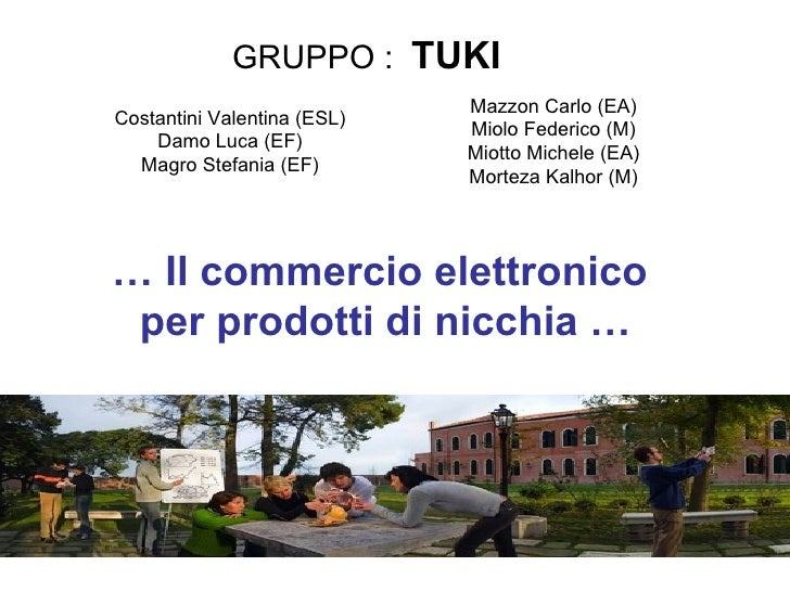 Costantini Valentina (ESL) Damo Luca (EF) Magro Stefania (EF) …  Il commercio elettronico  per prodotti di nicchia … GRUPP...