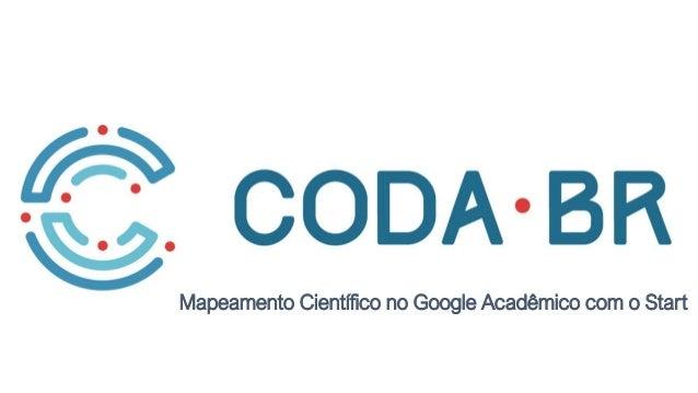 Coda.br | 2018 Mapeamento Científico no Google Acadêmico com o Start Mapeamento Científico no Google Acadêmico com o Start