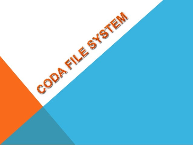 • • • • • • • • •  Introduction to Coda File System Naming and Location Architecture Caching and Replication Synchronizati...