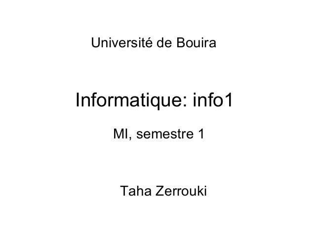 Informatique: info1 Taha Zerrouki MI, semestre 1 Université de Bouira