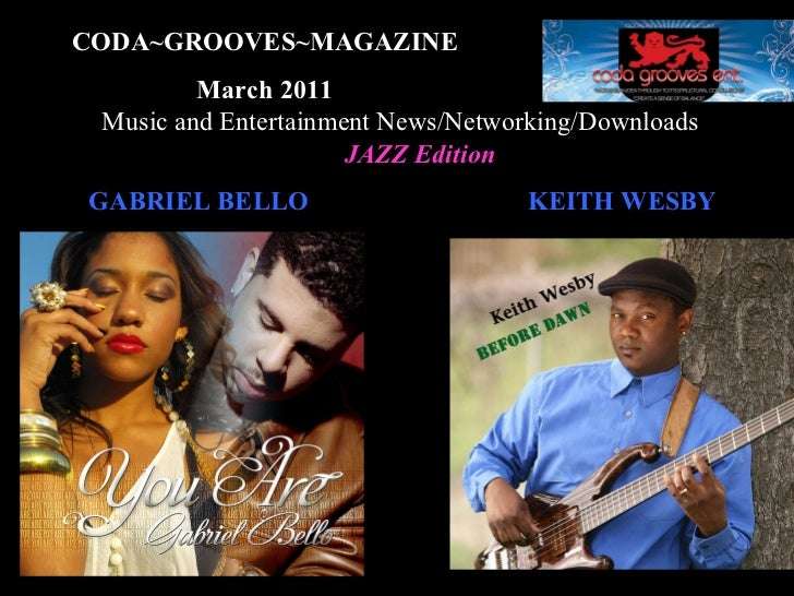 CODA~GROOVES~MAGAZINE March 2011 Music and Entertainment News/Networking/Downloads JAZZ Edition GABRIEL BELLO KEITH WESBY
