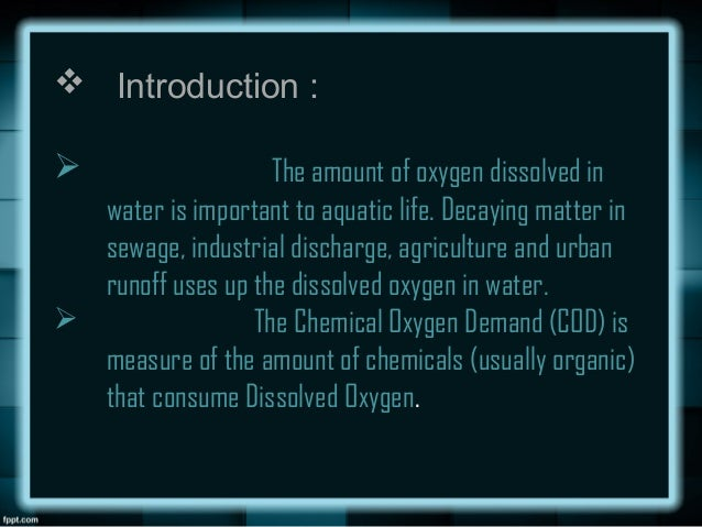 chemical oxygen demand Chemical oxygen demand, or cod, is a test that measures the amount of organic compounds in water more specifically, the test is a process of decomposing pollutants in water after two hours.