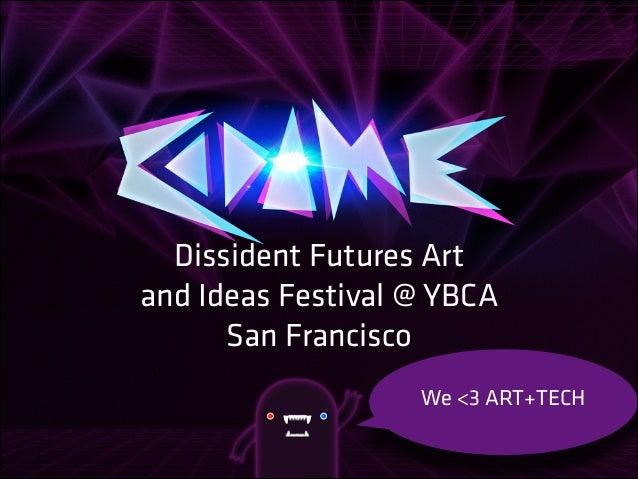 Dissident Futures Art and Ideas Festival @ YBCA San Francisco We <3 ART+TECH