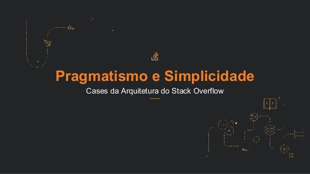 Pragmatismo e Simplicidade Cases da Arquitetura do Stack Overflow