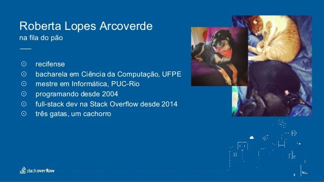 2 ☉ recifense ☉ bacharela em Ciência da Computação, UFPE ☉ mestre em Informática, PUC-Rio ☉ programando desde 2004 ☉ full-...