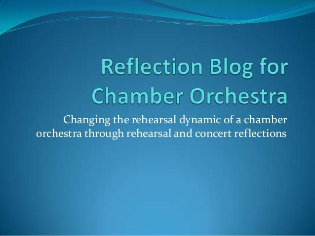 Changing the rehearsal dynamic of a chamber orchestra through rehearsal and concert reflections