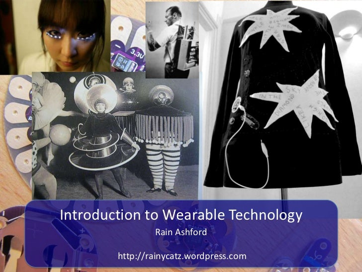 Introduction to Wearable Technology                Rain Ashford        http://rainycatz.wordpress.com