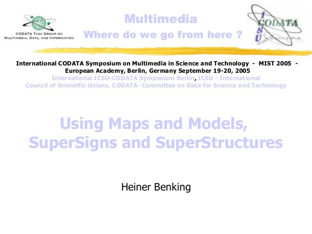 Multimedia Where do we go from here ? Using Maps and Models, SuperSigns and SuperStructures Heiner Benking International C...