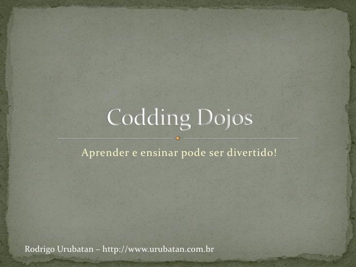 Aprender e ensinar pode ser divertido!Rodrigo Urubatan – http://www.urubatan.com.br