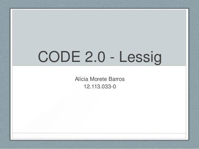 CODE 2.0 - Lessig     Alícia Morete Barros         12.113.033-0