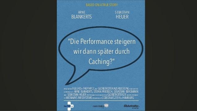 """ARNE BLANKERTS SEBASTIAN HEUER """"Die Performance steigern wir dann später durch Caching?"""" BASED ON ATRUE STORY PRESENTEDINF..."""