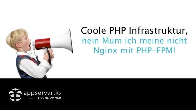 Coole PHP Infrastruktur, nein Mum ich meine nicht Nginx mit PHP-FPM!