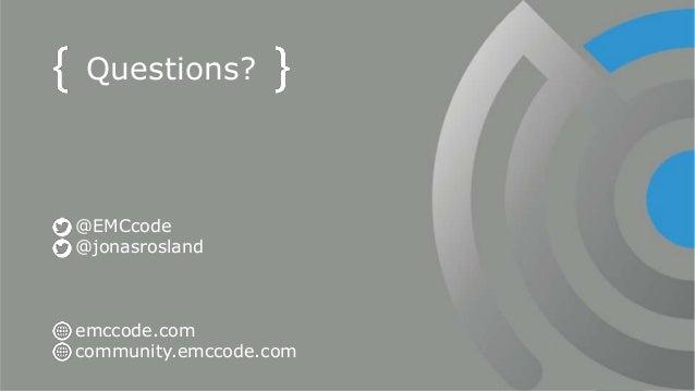 37© Copyright 2016 EMC Corporation. All rights reserved. @EMCcode @jonasrosland emccode.com community.emccode.com Question...