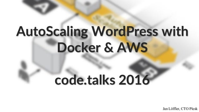 Jan Löffler, CTO Plesk AutoScaling WordPress with Docker & AWS code.talks 2016