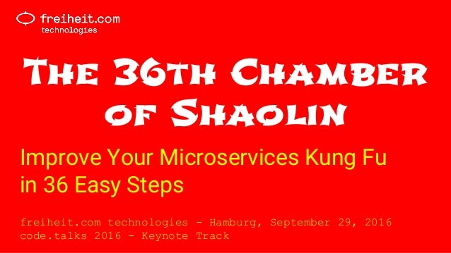 The 36th Chamber of Shaolin Improve Your Microservices Kung Fu in 36 Easy Steps freiheit.com technologies - Hamburg, Septe...