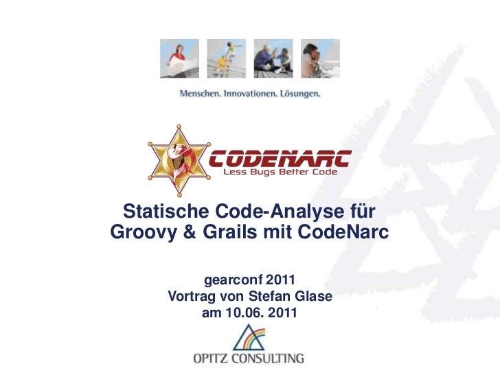 Statische Code-Analyse für Groovy & Grails mit CodeNarc<br />gearconf 2011 Vortrag von Stefan Glase am 10.06. 2011<br />