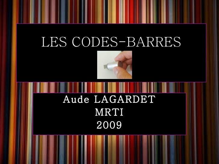 LES CODES-BARRES Aude LAGARDET MRTI 2009