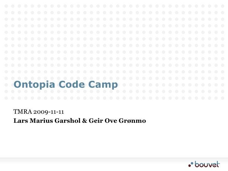 Ontopia Code Camp<br />TMRA 2009-11-11<br />Lars Marius Garshol & Geir Ove Grønmo<br />