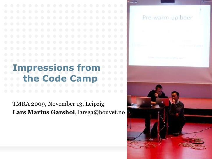Impressions from 									the Code Camp<br />TMRA 2009, November 13, Leipzig<br />Lars Marius Garshol, larsga@bouvet.no<br />