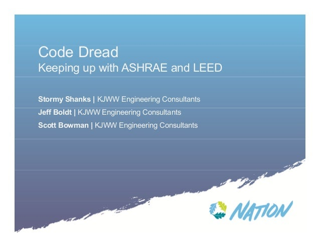 Code Dread Keeping up with ASHRAE and LEED Stormy Shanks | KJWW Engineering Consultants Jeff Boldt | KJWW Engineering Cons...