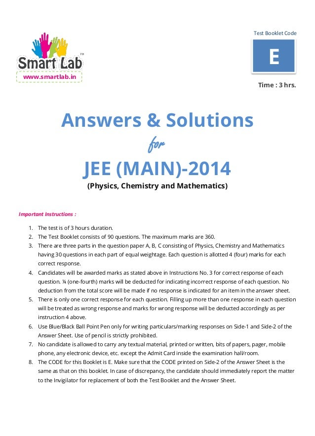 Test Booklet Code www.smartlab.in Time : 3 hrs. Answers & Solutions for JEE (MAIN)-2014 (Physics, Chemistry and Mathematic...