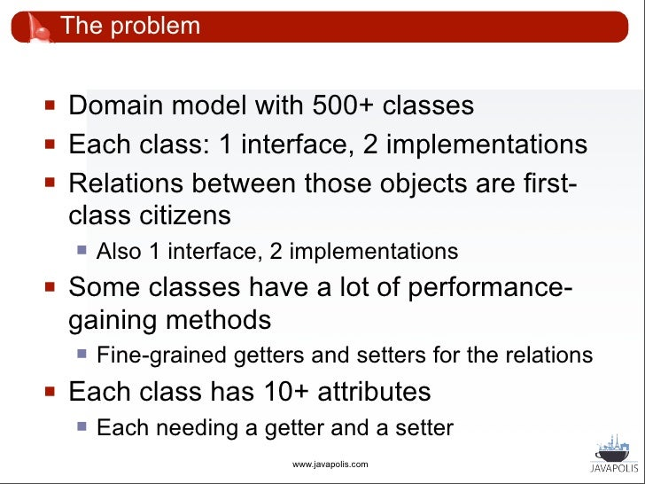 The problem       For each domain class:            DAO                 Manager                 FormAction            ...