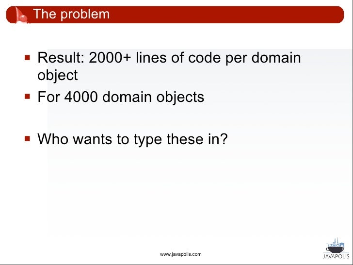 The problem       Most of the constructs will change over       time          4000 x 2000 lines of code are subject to ch...