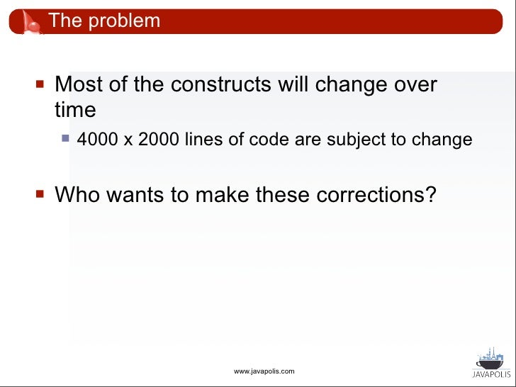 Other constraints       2 years ago: beginning of 2005       Java 1.4                              www.javapolis.com   16