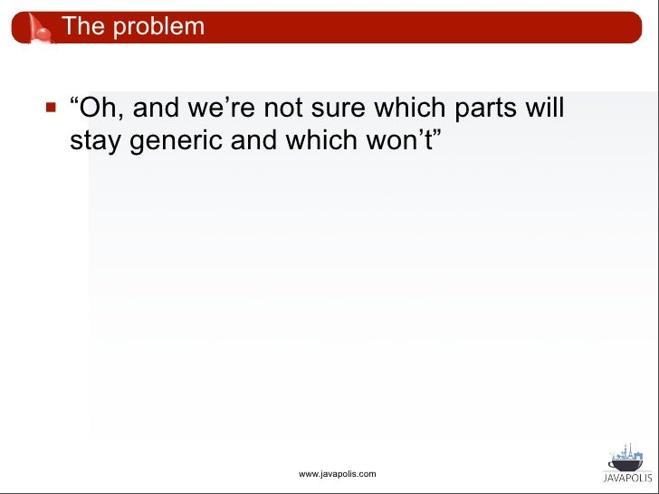 """The problem       """"And please, have it done in 3 months, with       4 developers""""                           www.javapolis..."""