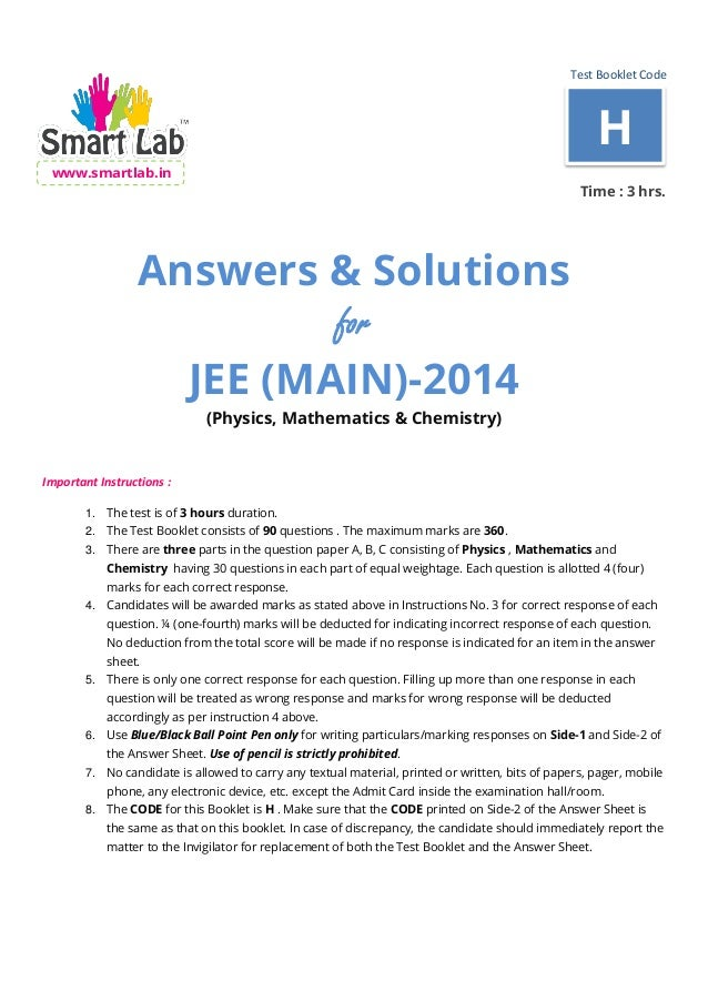 Test Booklet Code www.smartlab.in Time : 3 hrs. Answers & Solutions for JEE (MAIN)-2014 (Physics, Mathematics & Chemistry)...