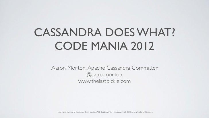 CASSANDRA DOES WHAT?   CODE MANIA 2012  Aaron Morton, Apache Cassandra Committer               @aaronmorton           www....