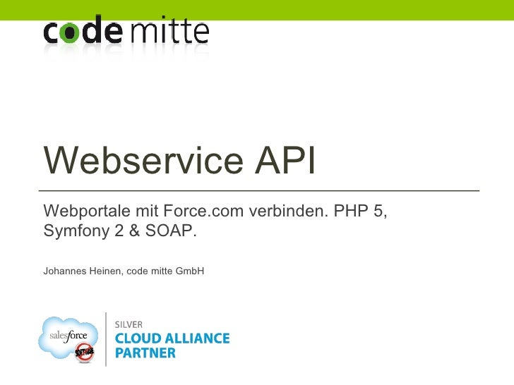 Webservice APIWebportale mit Force.com verbinden. PHP 5,Symfony 2 & SOAP.Johannes Heinen, code mitte GmbH