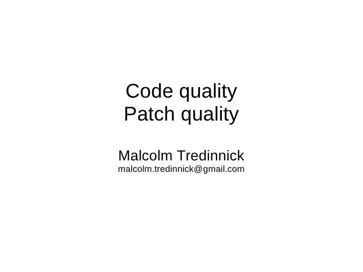 Code quality Patch qualityMalcolm Tredinnickmalcolm.tredinnick@gmail.com