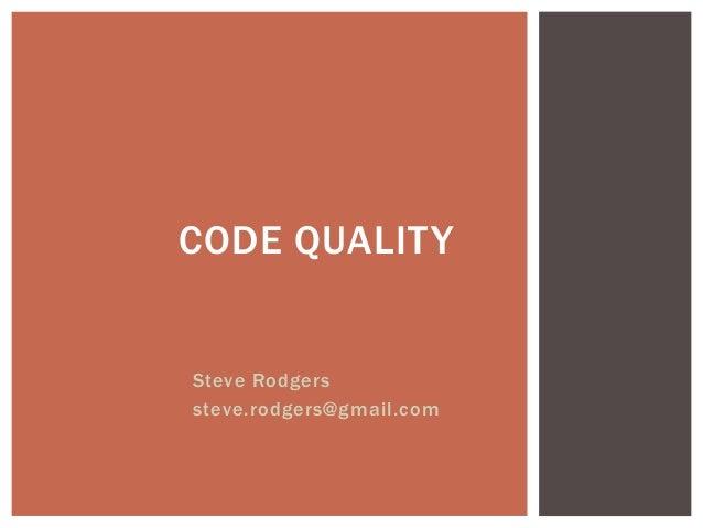Steve Rodgers steve.rodgers@gmail.com CODE QUALITY