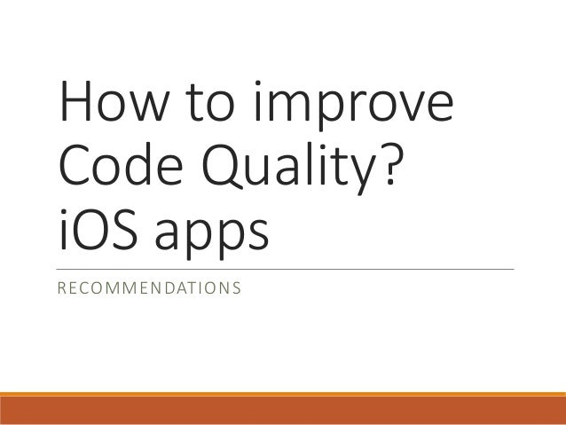 How to improve Code Quality? iOS apps RECOMMENDATIONS
