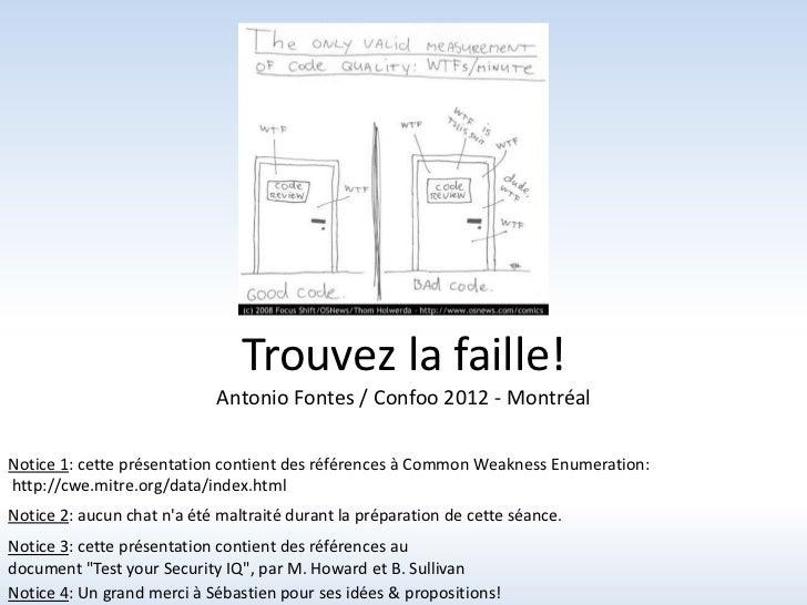 Trouvez la faille!                            Antonio Fontes / Confoo 2012 - MontréalNotice 1: cette présentation contient...