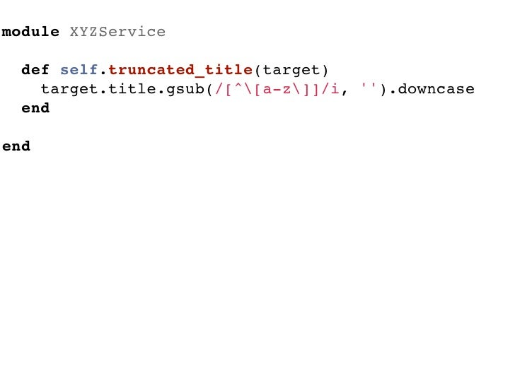 module XYZService  def self.truncated_title(target)    target.title.gsub(/[^[a-z]]/i, ).downcase  endend