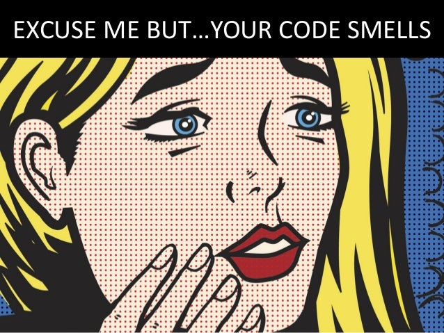 EXCUSE ME BUT…YOUR CODE SMELLS