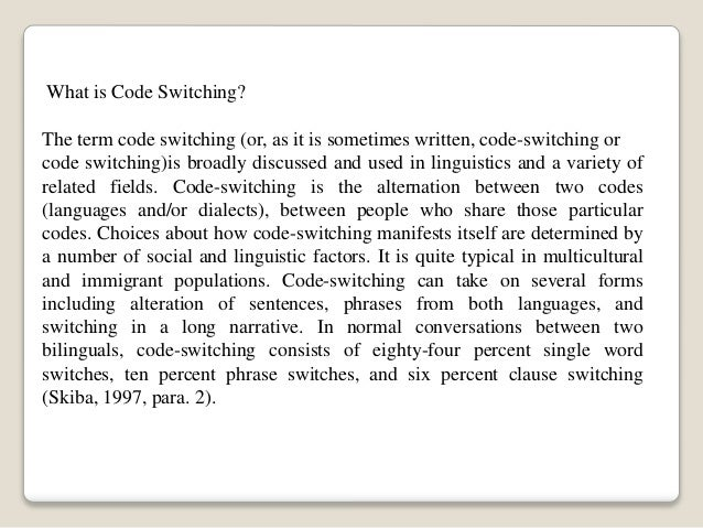 What is Code Switching? The term code switching (or, as it is sometimes written, code-switching or code switching)is broad...