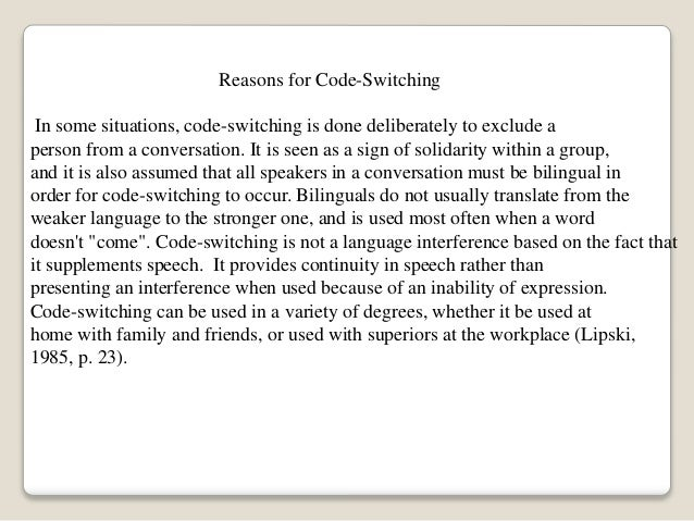 Reasons for Code-Switching In some situations, code-switching is done deliberately to exclude a person from a conversation...