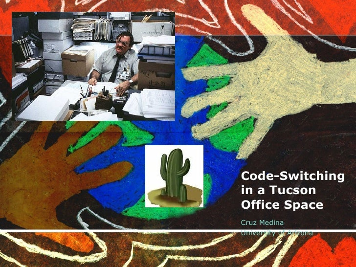 Code-Switching in a Tucson Office Space Cruz Medina University of Arizona