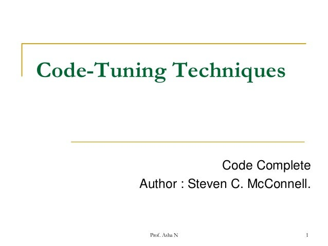Code-Tuning Techniques  Code Complete Author : Steven C. McConnell.  Prof. Asha N  1