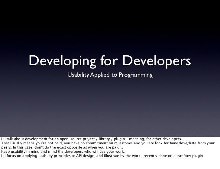 Developing for Developers                                      Usability Applied to Programming     I'll talk about develo...