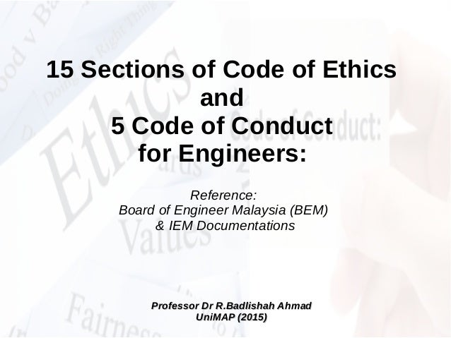 15 Sections of Code of Ethics and 5 Code of Conduct for Engineers: Reference: Board of Engineer Malaysia (BEM) & IEM Docum...