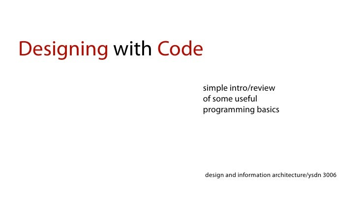 Designing with Code                   simple intro/review                   of some useful                   programming b...
