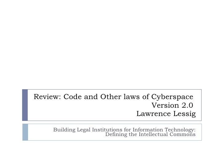 Review: Code and Other laws of Cyberspace   Version 2.0  Lawrence Lessig Building Legal Institutions for Information Techn...